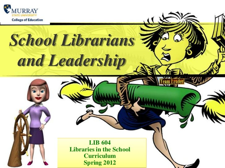 School Librarians and Leadership               LIB 604        Libraries in the School             Curriculum             S...