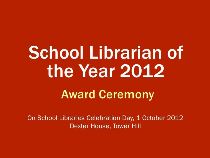 School Librarian of  the Year 2012           Award CeremonyOn School Libraries Celebration Day, 1 October 2012            ...