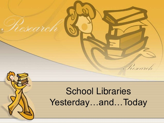 School LibrariesYesterday…and…Today