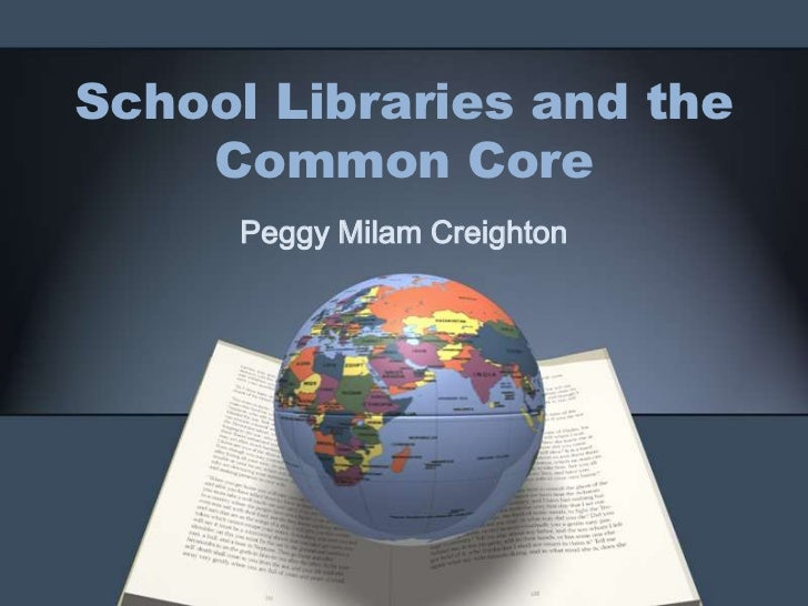 School Libraries and the    Common Core      Peggy Milam Creighton