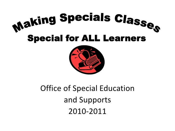 Making Specials Classes<br />Special for ALL Learners<br />Office of Special Education <br />and Supports <br />2010-2011<...