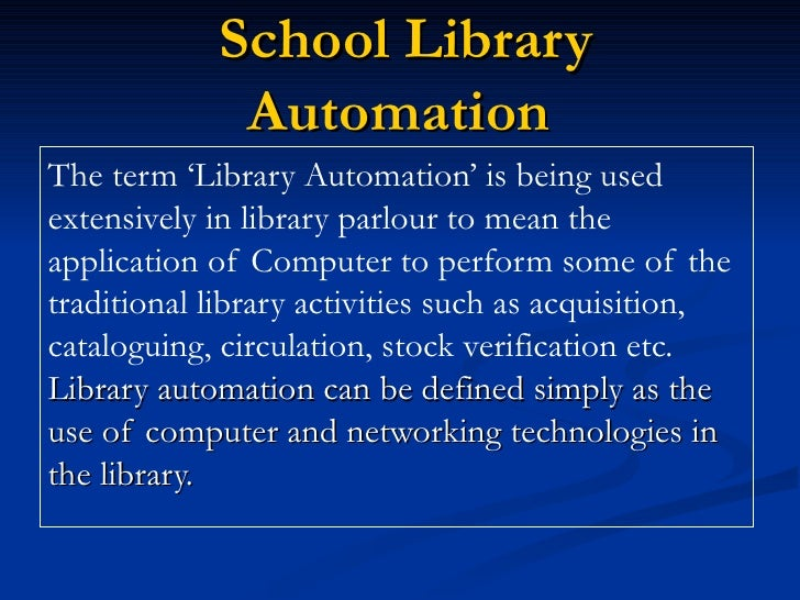 School Library Automation   The term 'Library Automation' is being used extensively in library parlour to mean the applica...