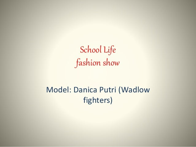 School Life fashion show Model: Danica Putri (Wadlow fighters)
