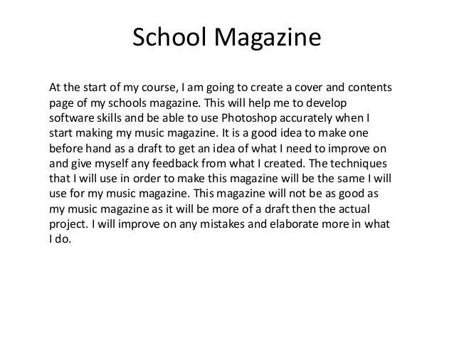 School MagazineAt the start of my course, I am going to create a cover and contentspage of my schools magazine. This will ...