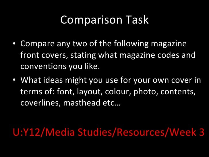Comparison Task <ul><li>Compare any two of the following magazine front covers, stating what magazine codes and convention...