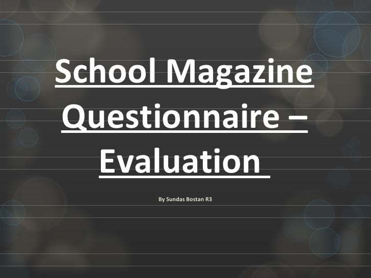 School Magazine Questionnaire – Evaluation  By Sundas Bostan R3