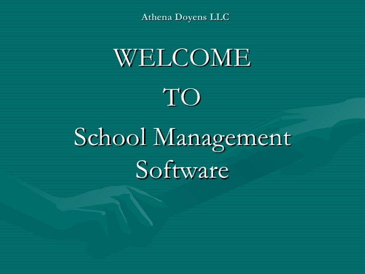 Athena Doyens LLC WELCOME TO School Management Software