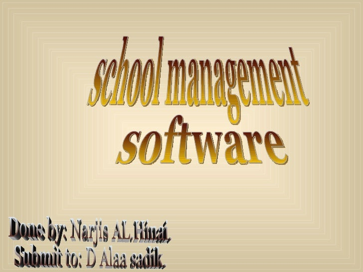 Done by: Narjis AL.Hinai. Submit to: D Alaa sadik. school management software