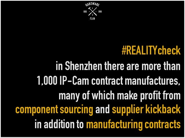 #REALITYcheck in Shenzhen there are more than 1,000 IP-Cam contract manufactures, many of which make profit from component...