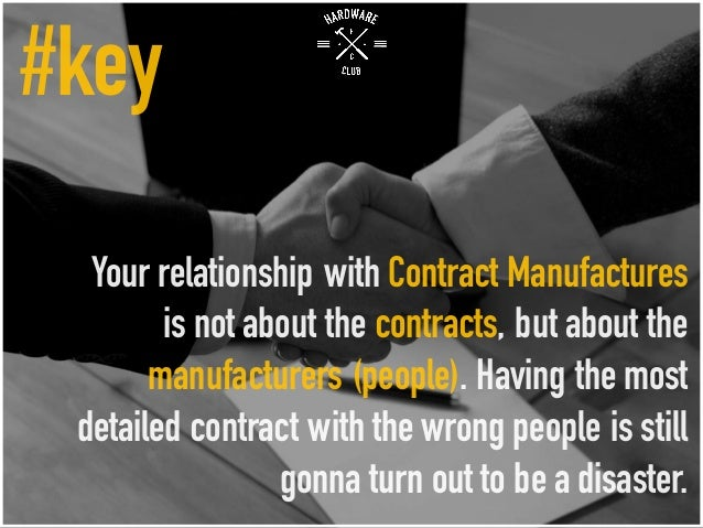 Your relationship with Contract Manufactures is not about the contracts, but about the manufacturers (people). Having the ...