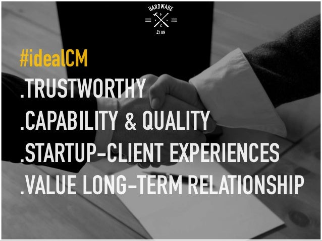 #idealCM .TRUSTWORTHY .CAPABILITY & QUALITY .STARTUP-CLIENT EXPERIENCES .VALUE LONG-TERM RELATIONSHIP