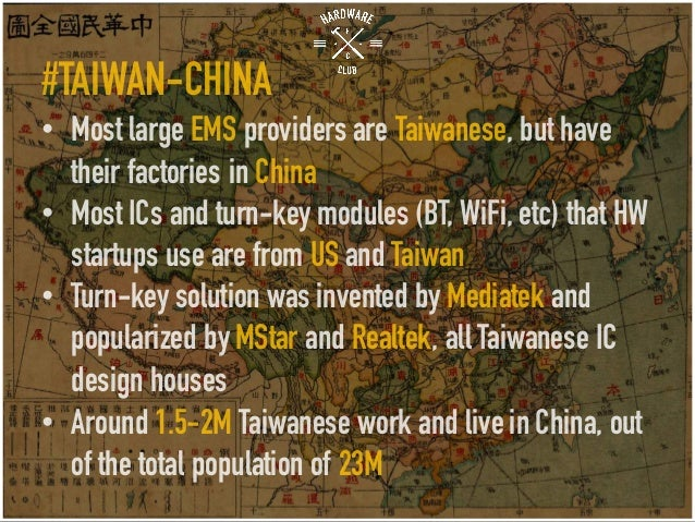 #TAIWAN-CHINA • Most large EMS providers are Taiwanese, but have their factories in China • Most ICs and turn-key modules ...