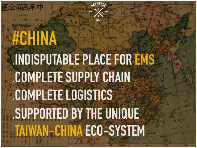 #CHINA .INDISPUTABLE PLACE FOR EMS .COMPLETE SUPPLY CHAIN .COMPLETE LOGISTICS .SUPPORTED BY THE UNIQUE TAIWAN-CHINA ECO-SY...