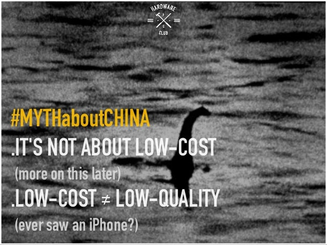 #MYTHaboutCHINA .IT'S NOT ABOUT LOW-COST (more on this later) .LOW-COST ≠ LOW-QUALITY (eversaw an iPhone?)