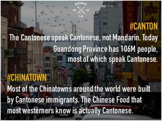 #CANTON The Cantonese speak Cantonese, not Mandarin.Today GuandongProvince has 106M people, most of which speak Cantonese....
