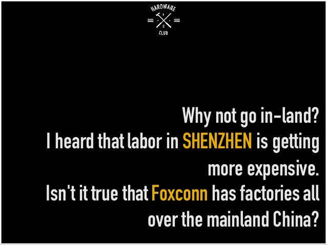 Why not go in-land? I heard thatlabor in SHENZHEN is getting more expensive. Isn't it true that Foxconn has factoriesall o...