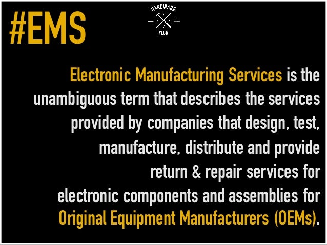 Electronic Manufacturing Services is the unambiguous term that describes the services provided by companies that design, t...