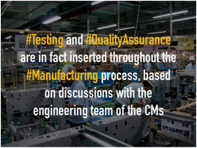 #Testing and #QualityAssurance are in fact inserted throughout the #Manufacturing process, based on discussions with the e...