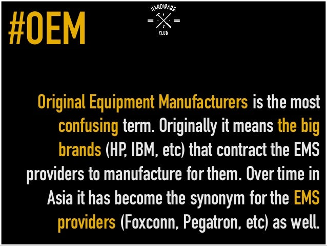 Original Equipment Manufacturers is the most confusing term. Originally it means the big brands (HP, IBM, etc) that contra...