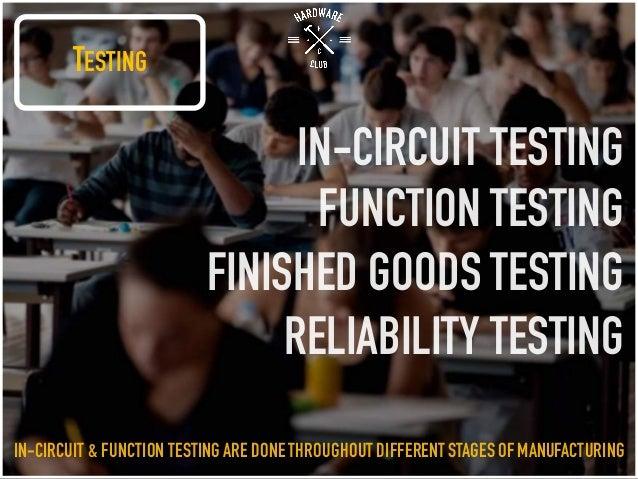 TESTING IN-CIRCUIT TESTING FUNCTION TESTING FINISHED GOODS TESTING RELIABILITY TESTING IN-CIRCUIT & FUNCTION TESTINGARE DO...
