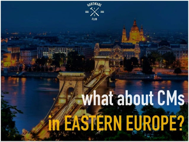 what about CMs in EASTERN EUROPE?