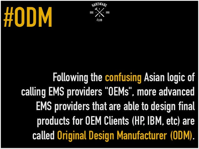 """Following the confusing Asian logic of calling EMS providers """"OEMs"""", more advanced EMS providers that are able to design f..."""