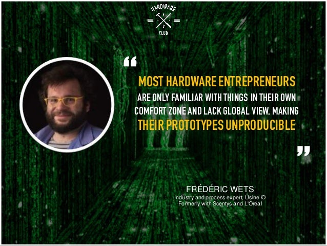 MOST HARDWAREENTREPRENEURS ARE ONLY FAMILIAR WITH THINGS IN THEIR OWN COMFORT ZONE AND LACK GLOBAL VIEW, MAKING THEIRPROTO...