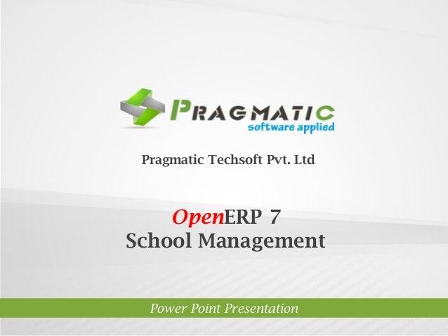 OpenERP 7School ManagementPower Point PresentationPragmatic Techsoft Pvt. Ltd.