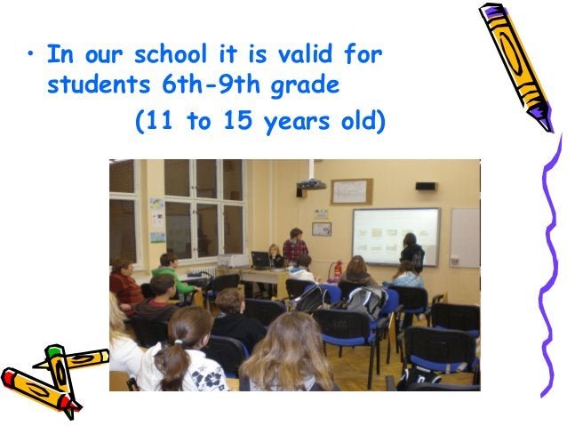 • In our school it is valid for students 6th-9th grade (11 to 15 years old)