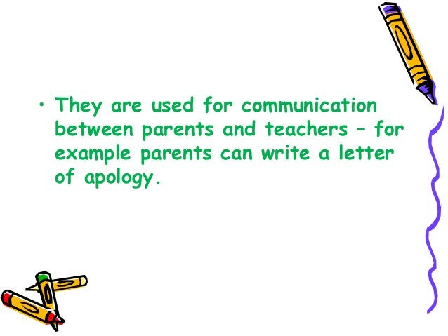 • They are used for communication between parents and teachers – for example parents can write a letter of apology.
