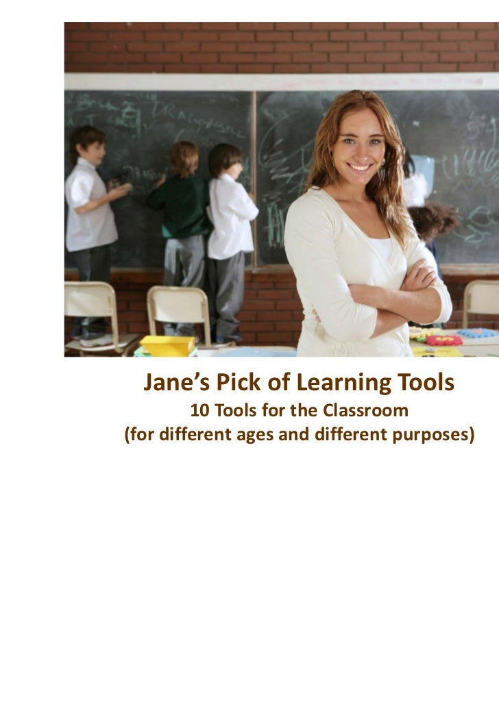 Jane's Pick of Learning Tools         10 Tools for the Classroom(for different ages and different purposes)