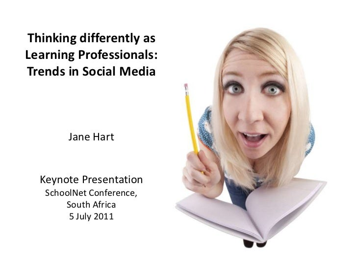 Thinking differently as Learning Professionals:Trends in Social MediaJane HartKeynote PresentationSchoolNetConference,Sout...