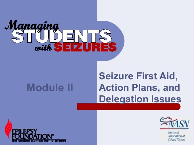Seizure First Aid,Action Plans, andDelegation IssuesModule II