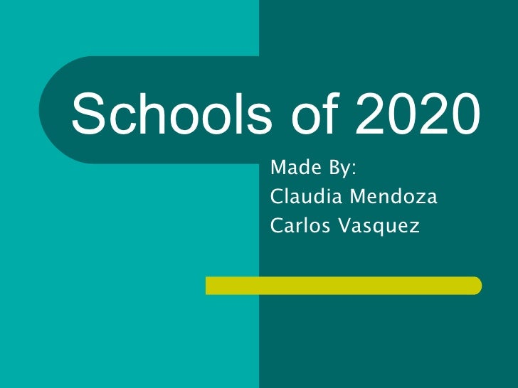 Schools of 2020 Made By: Claudia Mendoza Carlos Vasquez