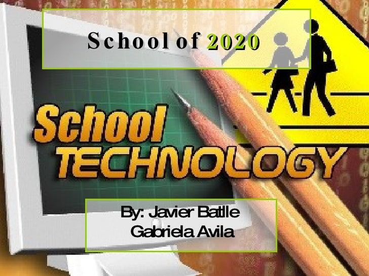 School of  2020   By: Javier Batlle  Gabriela Avila