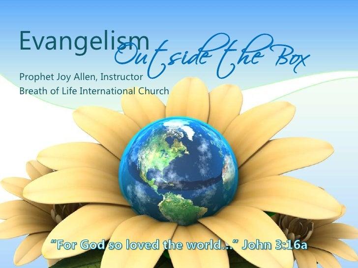Outside the BoxEvangelismProphet Joy Allen, InstructorBreath of Life International Church