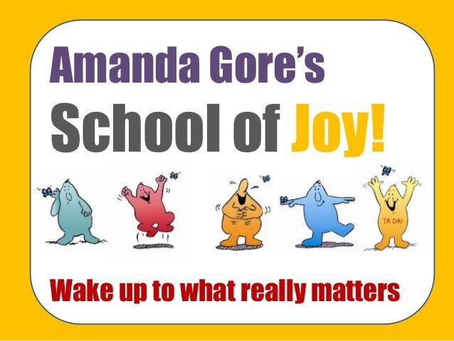 "Amanda Gore""s School of Joy! Wake up to what really matters"