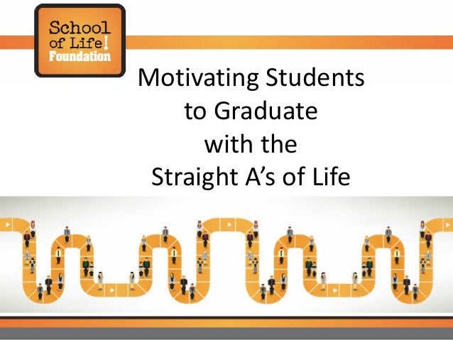 Motivating Students to Graduate with the Straight A's of Life