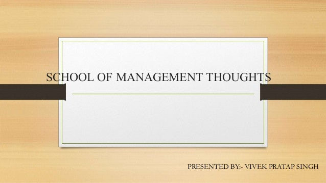 SCHOOL OF MANAGEMENT THOUGHTS PRESENTED BY:- VIVEK PRATAP SINGH