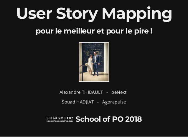 User Story MappingUser Story Mapping pour le meilleur et pour le pire !pour le meilleur et pour le pire ! Alexandre THIBAU...