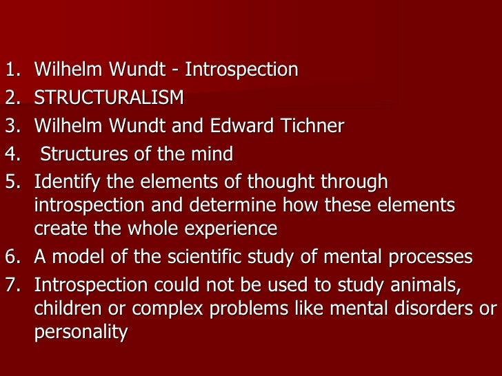 1. WilhelmWundtIntrospection 2. STRUCTURALISM 3. WilhelmWundtandEdwardTichner 4.  Structuresofthemind 5...