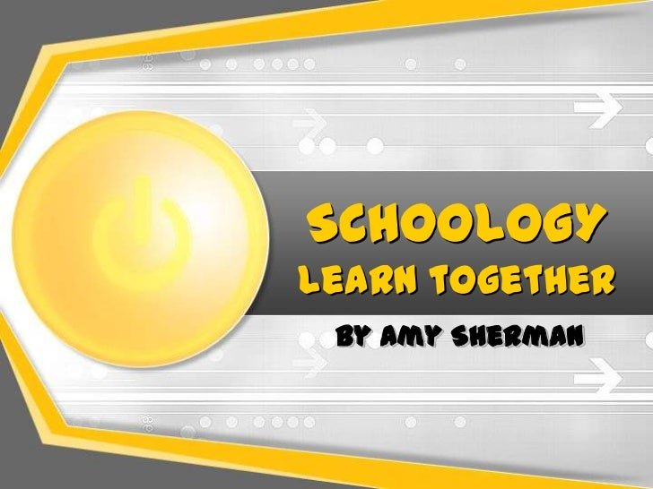 SCHOOLOGYlearn together By Amy Sherman