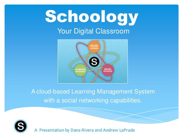 Schoology           Your Digital ClassroomA cloud-based Learning Management System     with a social networking capabiliti...