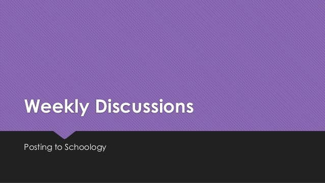 Weekly Discussions Posting to Schoology