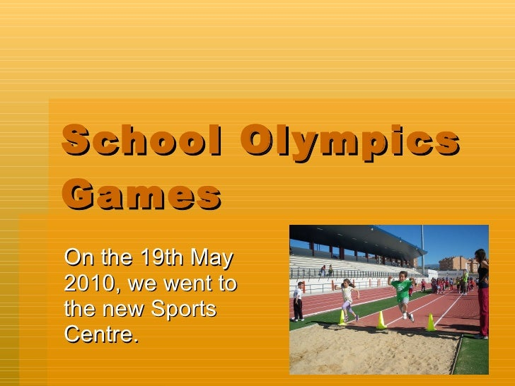 School Olympics Games On the 19th May 2010, we went to the new Sports Centre.