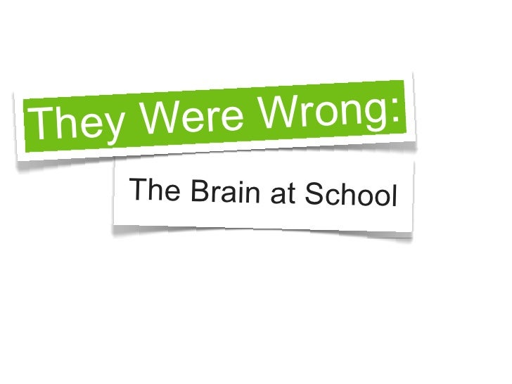 They Were Wrong:     The Brain at School