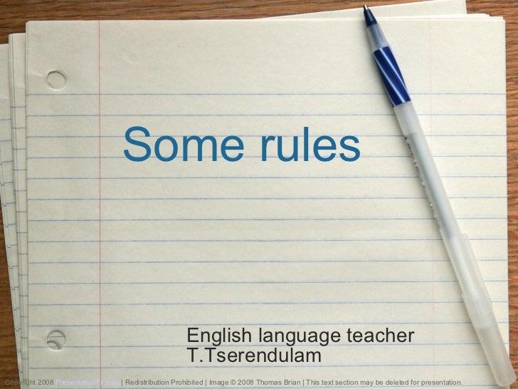Some rules English language teacher T.Tserendulam Copyright 2008  PresentationFx.com  | Redistribution Prohibited | Image ...