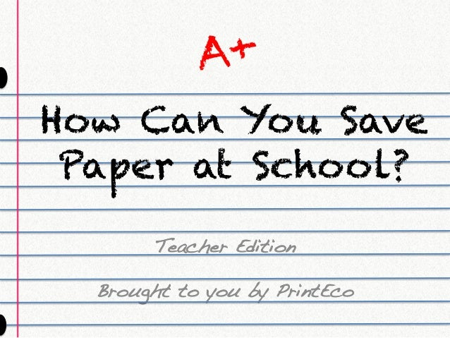 teacher edition brought to you by printeco how can you save paper - School Papers To Print