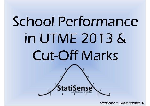 StatiSense ® - Wale Micaiah ©School PerformanceSchool PerformanceSchool PerformanceSchool Performancein UTME 2013 &in UTME...