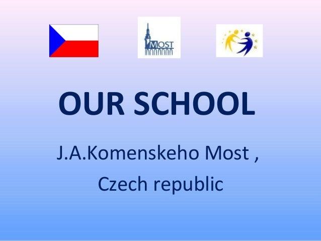 OUR SCHOOL J.A.Komenskeho Most , Czech republic